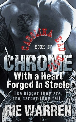 Chrome: With a Heart Forged in Steele (Carolina Bad Boys) (Volume 4)