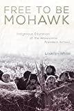 Free to Be Mohawk: Indigenous Education at the Akwesasne Freedom School (New Directions in Native American Studies series)