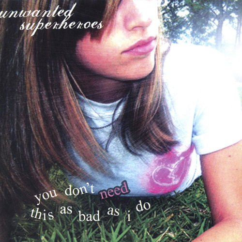 Unwanted Superheroes-You Dont Need This As Bad As I Do-CD-FLAC-2004-FiXIE Download