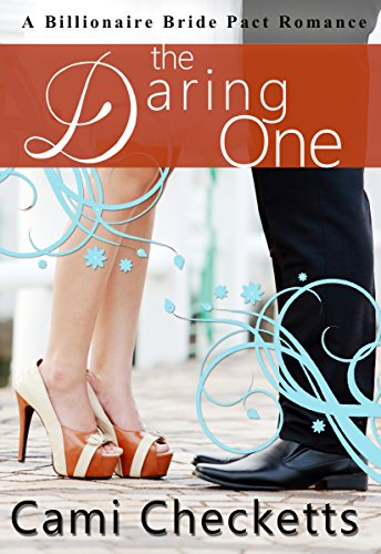 The Daring One (Cami's Billionaire Bride Pact Romance Book 6) by [Checketts, Cami]