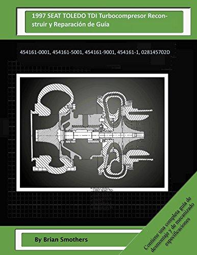 Descargar Libro 1997 Seat Toledo Tdi Turbocompresor Reconstruir Y Reparación De Guía: 454161-0001, 454161-5001, 454161-9001, 454161-1, 028145702d Brian Smothers