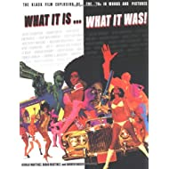 What It Is... What It Was!; The Black Film Explosion of the '70s in Words and Pictures