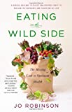 Eating on the Wild Side: The Missing Link to Optimum Health by Jo Robinson (2013-06-04)