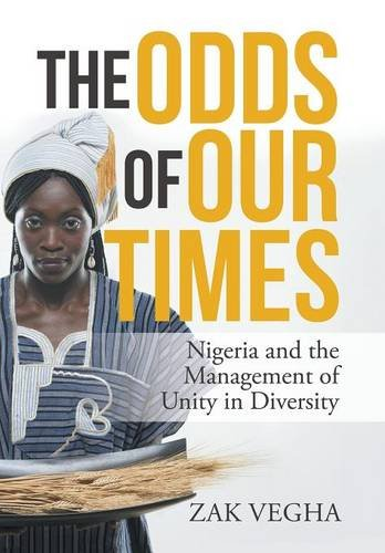 Download The Odds of Our Times: Nigeria and the Management of Unity in Diversity pdf epub