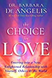 Book Cover for The Choice for Love: Entering into a New, Enlightened Relationship with Yourself, Others & the World