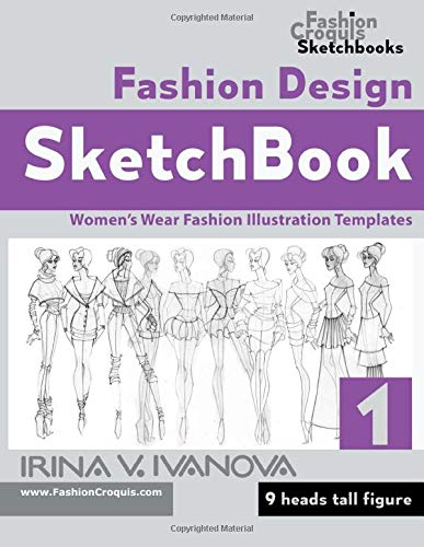 Fashion Design Sketchbook Women S Wear Fashion Illustration Templates 9 Heads Tall Figure Fashion Croquis Sketchbooks Ivanova Irina V 9781731229861 Amazon Com Books