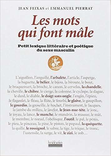 Télécharger en ligne Les mots qui font mâle : Petit lexique littéraire et poétique du sexe masculin epub pdf