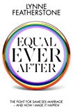 Equal Ever After: The fight for same-sex marriage - and how I made it happen