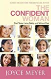 The Confident Woman: Start Living Boldly and Without Fear