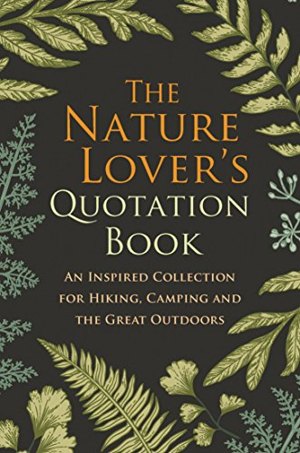 The Nature Lover's Quotation Book: An Inspired Collection for Hiking, Camping and the Great Outdoors by Hatherleigh Press