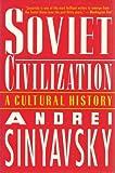 Soviet Civilization : A Cultural History, Sinyavsky, Andrei, 1559701595