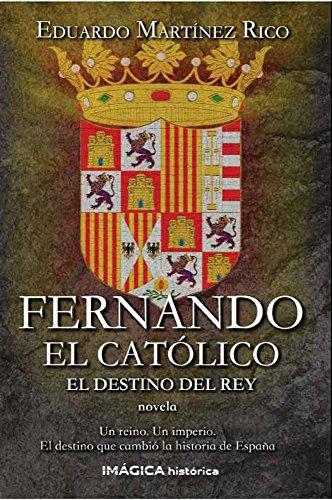 Fernando el Católico: El destino del rey (Spanish Edition)