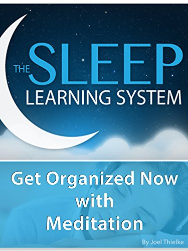 - Get Organized Now with Meditation - (The Sleep Learning System)