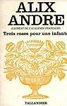 Trois roses pour une infante  par André