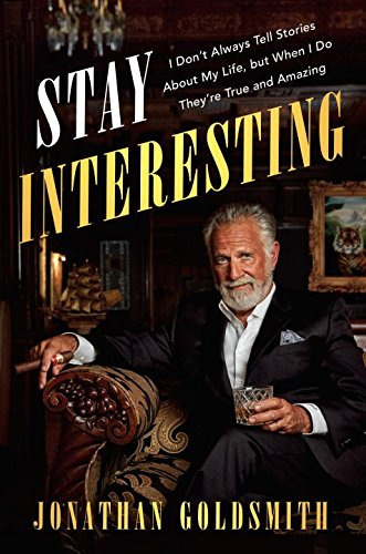 Stay Interesting: I Don't Always Tell Stories About My Life, but When I Do They're True and Amazing cover