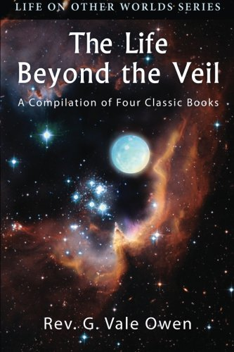 The Life Beyond the Veil: A Compilation of Four Classic Books (Life on Other Worlds)