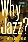 "Kevin Whitehead, ""Why Jazz? A Concise Guide"" (Oxford UP, 2011)"