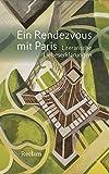 Ein Rendezvous mit Paris: Literarische Liebeserklärungen