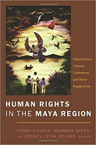 Human Rights in the Maya Region: Global Politics, Cultural ...