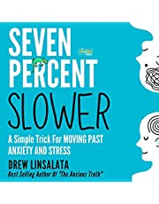Seven Percent Slower: A Simple Trick for Moving Past Anxiety and Stress: The Anxious Truth: Anxiety Education and Support, Book 3