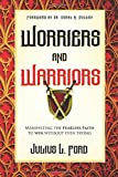 img - for Worriers and Warriors: Manifesting the Fearless Faith to Win Without Even Trying book / textbook / text book