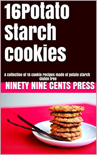 16Potato Starch cookies: A collection of 16 cookie recipes made of potato starch Gluten free by Ninety Nine Cents Press