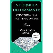 A Fórmula do Diamante - Construa a Sua Fortuna Online: Como Ganhar Dinheiro na Internet