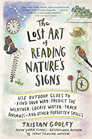 The Lost Art of Reading Nature's Signs: Use Outdoor Clues to Find Your Way, Predict the Weather, Locate Wa