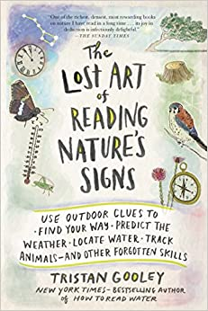 The Lost Art of Reading Nature's Signs: Use Outdoor Clues to Find Your Way