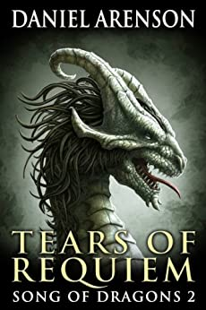 Tears of Requiem (Song of Dragons Book 2) by [Arenson, Daniel]