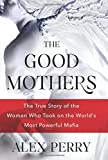 The Good Mothers: The Story of the Three Women Who Took on the World's Most Powerful Mafia by  Alex Perry in stock, buy online here
