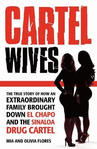 Cartel Wives: How an Extraordinary Family Brought Down El Chapo and the Sinaloa Drug Cartel