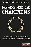 Das Geheimnis der Champions: Wie exzellente Unternehmen die besten Mitarbeiter finden und binden