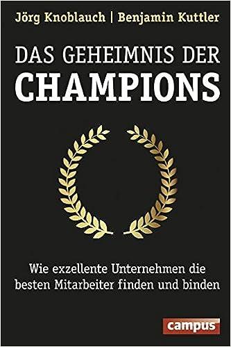 Cover des Buchs: Das Geheimnis der Champions: Wie exzellente Unternehmen die besten Mitarbeiter finden und binden