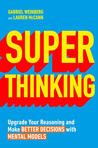 Super Thinking: Upgrade Your Reasoning and Make Better Decisions with Mental Models por Gabriel Weinberg,Lauren McCann