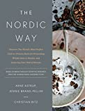 The Nordic Way: Discover The World s Most Perfect Carb-to-Protein Ratio for Preventing Weight Gain or Regain, and Lowering Your Risk of Disease