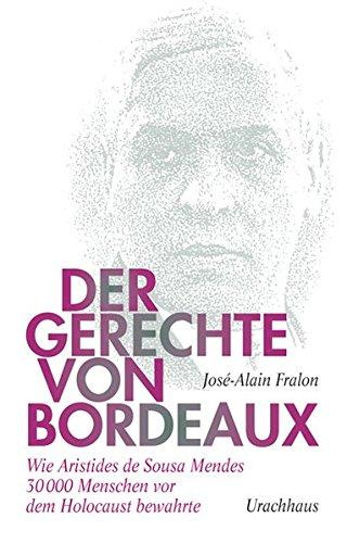 Der Gerechte von Bordeaux: Wie Aristides de Sousa Mendes 30 000 Menschen vor dem Holocaust bewahrte