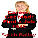 Career: Get Mad!: Find a Job Fast | Sarah Bailey