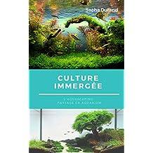 Culture immergée: L'aquascaping : Création d'un écosystème (French Edition)