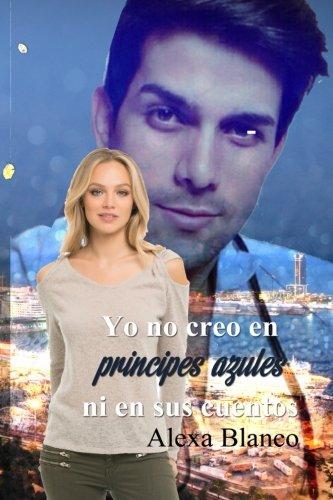 Yo no creo en principes azules... ni en sus cuentos (Spanish Edition) [Alexa Blanco] (Tapa Blanda)