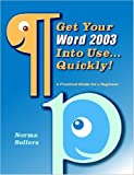 Get Your Word 2003 into Use... Quickly!, Norma Sollers, 1847538193