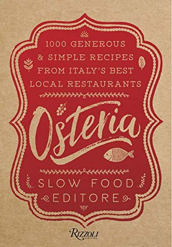 Osteria: 1,000 Generous and Simple Recipes from Italy's Best Local Restaurants by Slow Food Editore