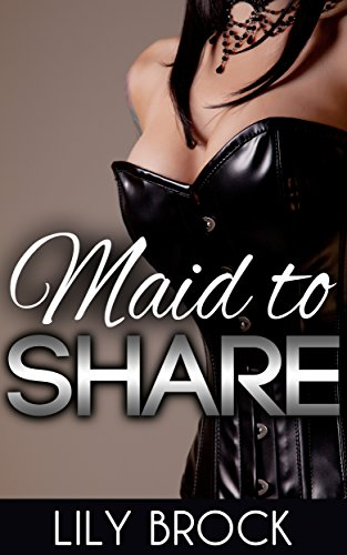 Maid to Share: BDSM Menage Erotica (Maid Complete Book - Intense Orgy