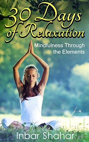 Meditation 30 days of relaxation mindfulness through the elements meditation 30 days of relaxation mindfulness through the elements relaxation meditation book 2 fandeluxe Gallery