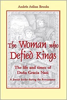 By Andre Aelion Brooks - The Woman Who Defied Kings: The Life and Times of Dona Gracia Nasi - a Jewish Leader during the Renaissance: 1st (first) Edition