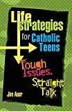 img - for Life Strategies for Catholic Teens: Tough Issues, Straight Talk book / textbook / text book