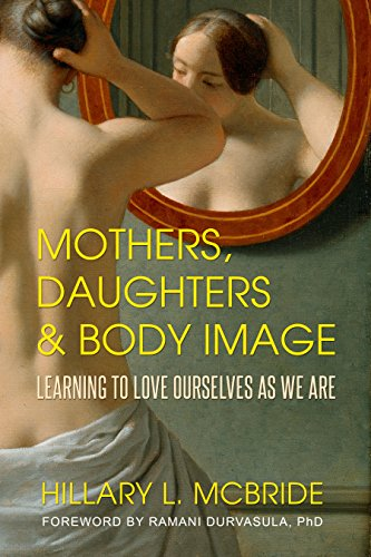 Mothers, Daughters, and Body Image: Learning to Love Ourselves as We Are (Image Womens)