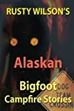 Rusty Wilsons Alaskan Bigfoot Campfire Stories
