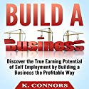 Build a Business: Discover the True Earning Potential of Self Employment by Building a Business the Profitable Way Audiobook by K. Connors Narrated by  Stephen Strader, The Voice Ranger