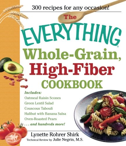 The Everything Whole Grain, High Fiber Cookbook: Delicious, heart-healthy snacks and meals the whole family will - Healthy Heart Delicious